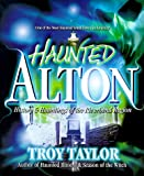 Haunted Alton: History & Hauntings of the Riverbend Region (1892523086) by Taylor, Troy