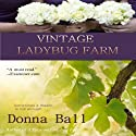 Vintage Ladybug Farm Audiobook by Donna Ball Narrated by Lia Frederick
