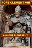 img - for Pope Clement VIII - A Short Biography book / textbook / text book