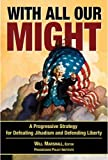 img - for With All Our Might: A Progressive Strategy for Defeating Jihadism and Defending Liberty book / textbook / text book
