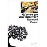 Qu&#39;est-ce que vous voulez voir ?par Raymond Carver