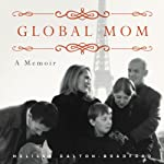 Global Mom: Eight Countries, Sixteen Addresses, Five Languages, One Family | Melissa Dalton-Bradford