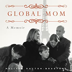 Global Mom: Eight Countries, Sixteen Addresses, Five Languages, One Family | [Melissa Dalton-Bradford]