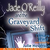 Jade OReilly and the Graveyard Shift: A Sweetwater Short Story