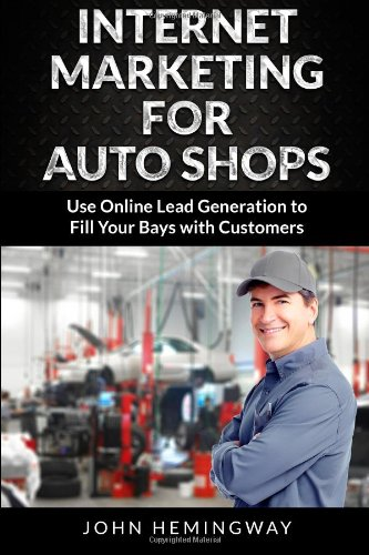 Internet Marketing For Auto Shops: Use Online Lead Generation To Fill Your Bays With Customers