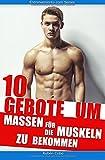 10 Gebote um Massen für die Muskeln zu bekommen