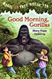 img - for Good Morning, Gorillas (Magic Tree House #26) book / textbook / text book