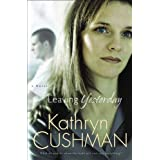 Leaving Yesterdayby Kathryn Cushman