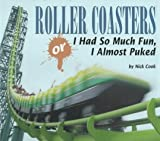 Roller Coasters, Or, I Had So Much Fun, I Almost Puked (Carolrhoda Photo Books)