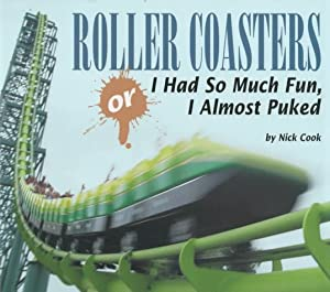 Roller Coasters, Or, I Had So Much Fun, I Almost Puked (Carolrhoda Photo Books) Nick Cook