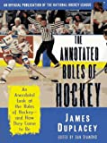 The Annotated Rules of Hockey: An Official Publication of the National Hockey League (1558214666) by Duplacey, James