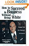 How to Succeed in Business Without Being White: Straight Talk on Making It in America