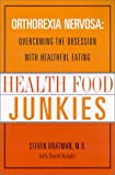 Health Food Junkies: The Rise of Orthorexia Nervosa-The Health Food Eating