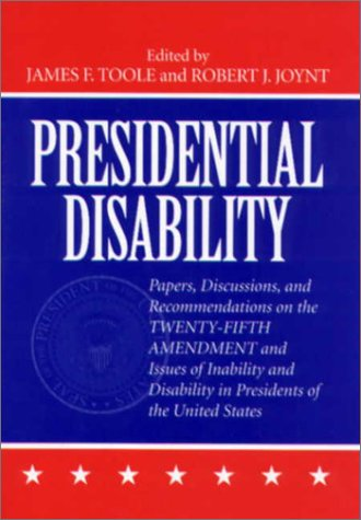 Presidential Disability: Papers and Discussions on Inability and Disability among U. S. Presidents