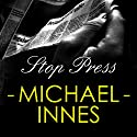 Stop the Press: An Inspector Appleby novel (       UNABRIDGED) by Michael Innes Narrated by Matt Addis