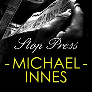 Stop the Press: An Inspector Appleby novel | [Michael Innes]