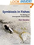 Symbiosis in Fishes: The Biology of I...