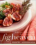 Fig Heaven: 70 Recipes for the World
