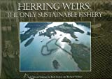 Herring Weirs: The Only Sustainable Fishery -- a Pictorial Journey