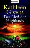 Das Lied der Highlands: Roman - Kathleen Givens, Elke Bartels