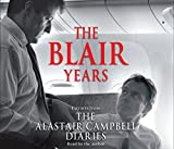The Blair Years: Extracts from the Alastair Campbell Diaries Alastair Campbell