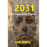 2031: The Singularity Pogrom ~ Dan Ronco