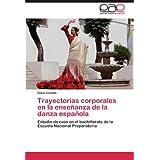 Trayectorias corporales en la enseñanza de la danza española: Estudio de caso en el bachillerato de la Escuela...