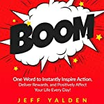 BOOM: One Word to Instantly Inspire Action, Deliver Rewards, and Positively Affect Your Life Every Day! | Jeff Yalden