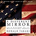 A Different Mirror: A History of Multicultural America (       UNABRIDGED) by Ronald Takaki Narrated by Peter Berkrot