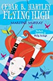 img - for By Martine Murray Cedar B. Hartley: Flying High (Cedar B Hartley) [Paperback] book / textbook / text book