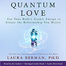 Quantum Love: Use Your Body's Atomic Energy to Create the Relationship You Desire | Livre audio Auteur(s) : Laura Berman Narrateur(s) : Laura Berman