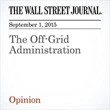 The Off-Grid Administration (       UNABRIDGED) by  The Wall Street Journal Narrated by Alexander Quincy