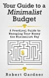 Your Guide to a Minimalist Budget: A Practical Guide to Managing Your Money the Minimalist Way (Minimalist Budgeting, Minimalist Living)