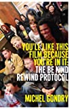 You'll Like This Film Because You're In It: The Be Kind Rewind Protocol (Picturebox Books)