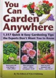 You Can Garden Anywhere (1,317 Quick & Easy Gardening Tips the Experts Dont Wont You to Know About.)