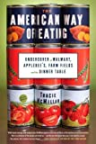 img - for The American Way of Eating: Undercover at Walmart, Applebee's, Farm Fields and the Dinner Table by McMillan, Tracie 1st (first) Edition [Hardcover(2012)] book / textbook / text book
