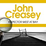 Inspector West at Bay: Inspector West Series, Book 13 (       UNABRIDGED) by John Creasey Narrated by Gareth Armstrong