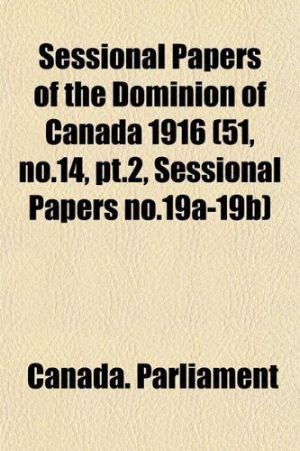 Sessional Papers of the Dominion of Canada 1916 (51, no.14, pt.2, Sessional Papers no.19a-19b)