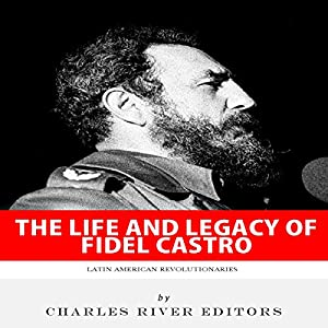 Latin American Revolutionaries: The Life and Legacy of Fidel Castro Audiobook