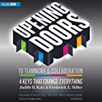 Opening Doors to Teamwork and Collaboration: 4 Keys That Change Everything | Judith H. Katz,Frederick A. Miller