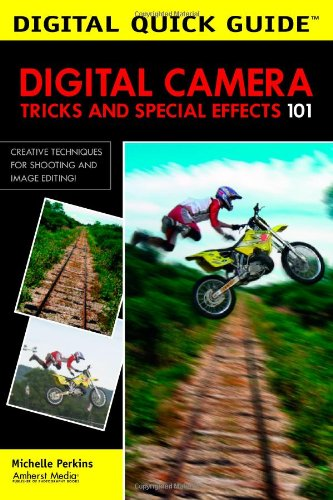 Digital Camera Tricks and Special Effects 101: Creative Techniques for Shooting and Image Editing (Digital Quick Guides series)