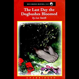 The Last Day the Dogbushes Bloomed   [Lee Smith]