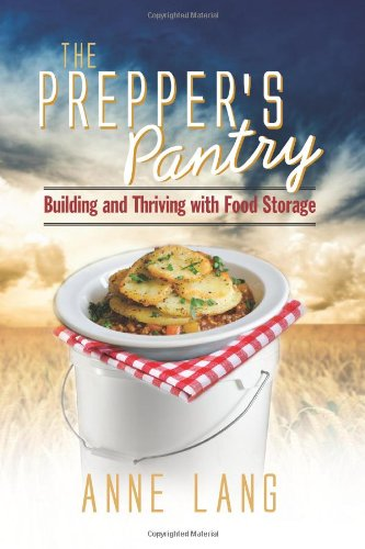 The Prepper's Pantry: Building and Thriving with Food Storage