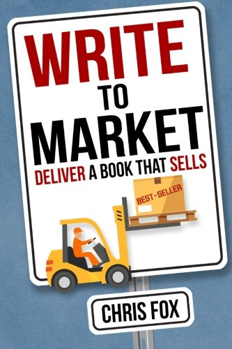 Write to Market: Deliver a Book that Sells: Volume 3 (Write Faster, Write Smarter)