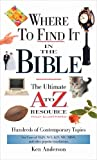 Where to Find It In The Bible: The Ultimate A to Z Resource to Over 3700 Contemporary Topics (A to Z Series)