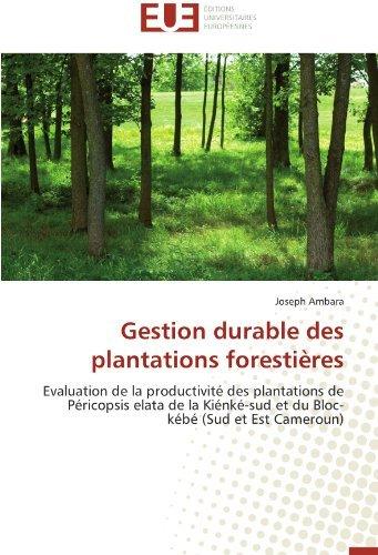 Gestion durable des plantations foresti???res: Evaluation de la productivit?? des plantations de P??ricopsis elata de la Ki??nk??-sud et du Bloc-k??b?? (Sud et Est Cameroun) by Joseph Ambara (2012-08-07)