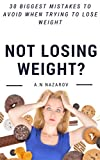 Weight loss: Not Losing Weight?: 30 Biggest Mistakes To Avoid When Trying To Lose Weight + Inspirational stories inside