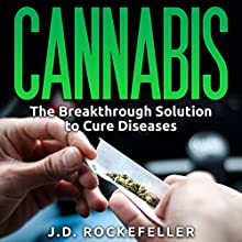 Cannabis: The Breakthrough Solution to Cure Diseases Audiobook by J.D. Rockefeller Narrated by David Angell