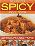 Best Ever Spicy Cookbook: 75 Sizzling Recipes from the Aromatic to the Chili-Hot, Shown in 300 Step-by-Step Photographs