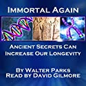 Immortal Again: Secrets of the Ancients (       UNABRIDGED) by Walter Parks Narrated by David Gilmore